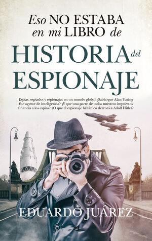 HISTORIA DEL ESPIONAJE -ESO NO ESTABA EN MI LIBRO DE......