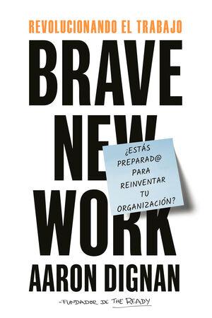 REVOLUCIONANDO EL TRABAJO. BRAVE NEW WORK