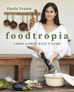 FOODTROPIA. COMO COMER RICO Y SANO