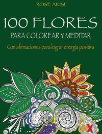 100 FLORES PARA COLOREAR Y MEDITAR