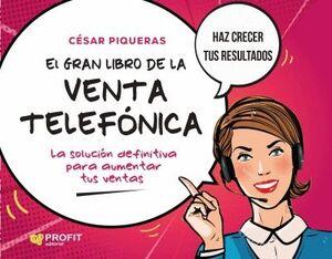EL GRAN LIBRO DE LA VENTA TELEFONICA. LA SOLUCION DEFINITIVA PARA AUMENTAR TUS VENTAS