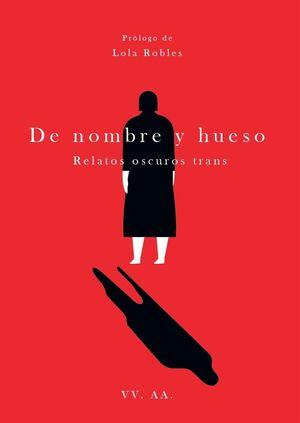 DE NOMBRE Y HUESO. RELATOS OSCUROS TRANS
