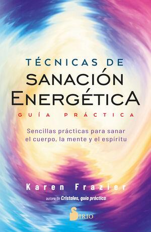 TÉCNICAS DE SANACIÓN ENERGÉTICA. GUÍA PRÁCTICA
