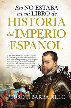 HISTORIA DEL IMPERIO ESPAÑOL. ESTO NO ESTABA EN MI LIBRO DE....