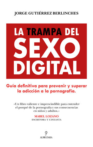 LA TRAMPA DEL SEXO DIGITAL. GUIA DEFINITIVA PARA PREVENIR Y SUPERAR LA ADICCION A LA PORNOGRAFIA