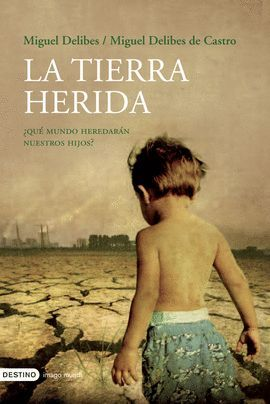 TIERRA HERIDA, LA ¿QUE MUNDO HEREDARAN NUESTROS HIJOS?