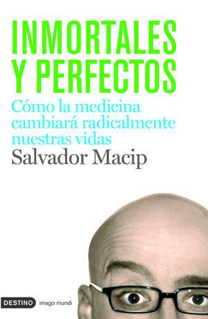 INMORTALES Y PERFECTOS. COMO LA MEDICINA CAMBIARA RADICALMENTE...