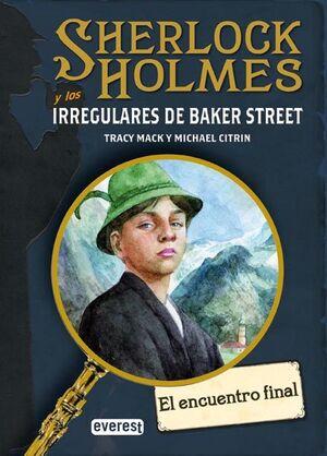 ENCUENTRO FINAL, EL. SHERLOCK HOLMES Y LOS IRREGULARES DE BAKER..