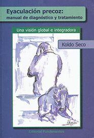 EYACULACION PRECOZ: MANUAL DE DIAGNOSTICO Y TRATAMIENTO. UNA...