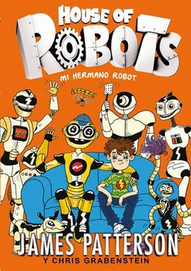 JAMES PATTERSON Y CHRIS GRABENSTEIN. MI HERMANO ROBOT HOUSE OF ROBOTS 1