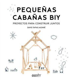 PEQUEÑAS CABAÑAS BIY. PROYECTOS PARA CONSTRUIR JUNTOS