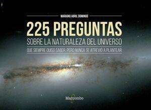 225 PREGUNTAS SOBRE LA NATURALEZA DEL UNIVERSO QUE SIEMPRE QUISO SABER,PERO NUNCA SE ATREVIO A PLANTEAR