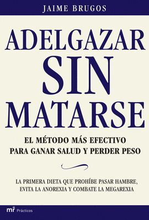 ADELGAZAR SIN MATARSE. EL METODO MAS EFECTIVO PARA GANAR SALUD Y.