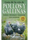 GUIA DE LA CRIA DE POLLOS Y GALLINAS. CUIDADOS,ALIMENTACION,...
