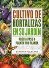 CULTIVO DE HORTALIZAS EN SU JARDIN. PASO A PASO,PLANTA POR PLANTA