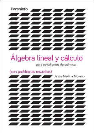 ALGEBRA LINEAL Y CALCULO PARA ESTUDIANTES DE QUIMICA ( CON PROBLEMAS RESUELTOS )