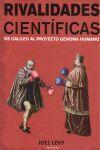 RIVALIDADES CIENTIFICAS DE GALILEO AL PROYECTO GENOMA HUMANO
