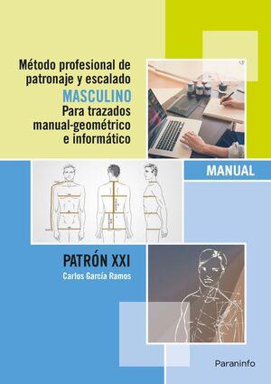 METODO PROFESIONAL DE PATRONAJE Y ESCALADO MASCULINO PARA TRAZADOS MANUAL-GEOMETRICO E INFORMATICO. MANUAL PATRON XXI