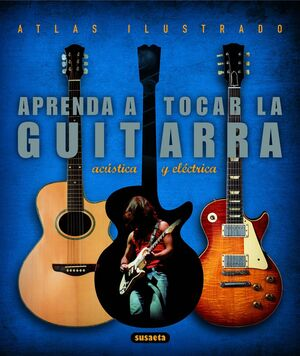 APRENDA A TOCAR LA GUITARRA ELECTRICA Y ACUSTICA -ATLAS ILUSTRADO REF 851-23