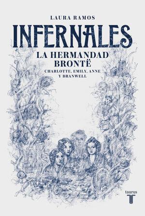 INFERNALES -LA HERMANDAD BRONTË: CHARLOTTE, EMILY, ANNE Y BRANWELL