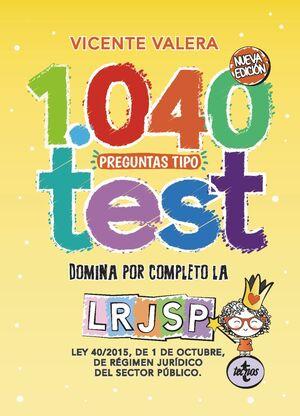 019 1040 PREGUNTAS TIPO TEST LEY 40/2015 REGIMEN JURIDICO SECTOR PUBLICO LRJSP