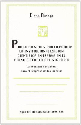 POR LA CIENCIA Y POR LA PATRIA: LA INSTITUCIONALIZACION...