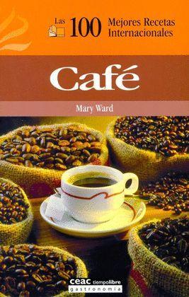 CAFE. LAS 100 MEJORES RECETAS INTERNACIONALES