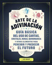 EL ARTE DE LA ADIVINACION GUIA BASICA DEL USO DE CARTAS,CRISTALES,RUNAS,QUIROMANCIA