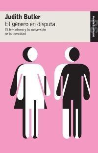GENERO EN DISPUTA, EL. EL FEMINISMO Y LA SUBVERSION DE IDENTIDAD