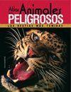 ATLAS DE LOS ANIMALES PELIGROSOS -LAS BESTIAS MAS TEMIDAS