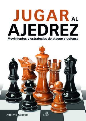 JUGAR AL AJEDREZ. MOVIMIENTOS Y ESTRATEGIAS DE ATAQUE Y DEFENSA