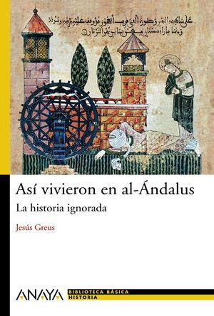 ASI VIVIERON EN AL-ANDALUS. LA HISTORIA IGNORADA