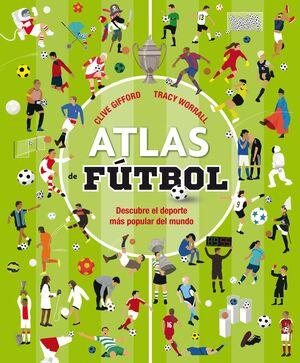 ATLAS DE FUTBOL. DESCUBRE EL DEPORTE MAS POPULAR DEL MUNDO