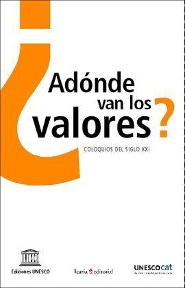 +++ ¿ADONDE VAN LOS VALORES? COLOQUIOS DEL SIGLO XXI
