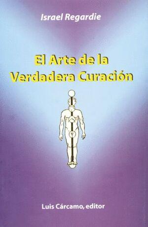 ARTE DE LA VERDADERA CURACION, EL