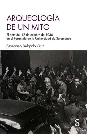 ARQUEOLOGÍA DE UN MITO. DE ACTO DEL 12 DE OCTUBRE DE 1936 EN EL PARAFINDO DE LA UNIVERSIDAD DE SALAMANCA