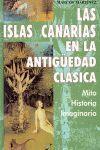 ISLAS CANARIAS EN LA ANTIGUEDAD CLASICA, LAS. MITO,HISTORIA,IMAG.