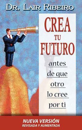 CREA TU FUTURO ANTES DE QUE OTRO LO CREE POR TI