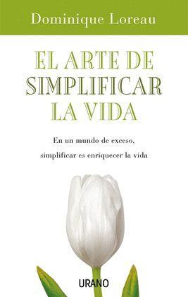 ARTE DE SIMPLIFICAR LA VIDA, EL.