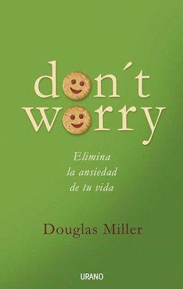 DON'T WORRY. ELIMINA LA ANSIEDAD DE TU VIDA