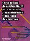 *** CURSO TEORICO DE ALGEBRA LINEAL PARA ECONOMIA Y ADMINISTRACION Y