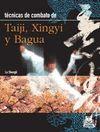 TAIJI, XINGYI Y BAGUA. TECNICAS DE COMBATE