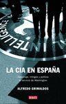 CIA EN ESPAÑA, LA -ESPIONAJE, INTRIGAS Y POLITICA AL SERVICIO DE