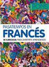 PASATIEMPOS EN FRANCES. 50 EJERCICIOS PARA DIVERTIRTE EN FRANCES