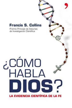 COMO HABLA DIOS? LA EVIDENCIA CIENTIFICA DE LA FE