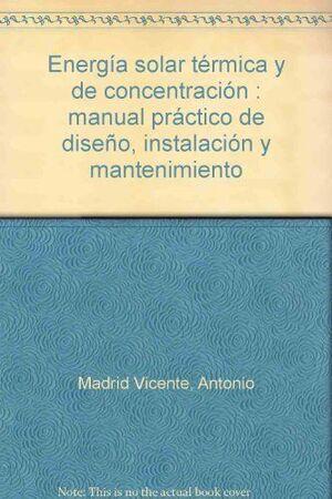 *** ENERGIA SOLAR TERMICA Y DE CONCENTRACION. MANUAL PRACTICO DE...