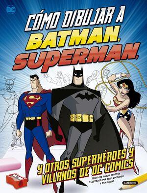 COMO DIBUJAR BATMAN, SUPERMAN, Y OTROS SUPERHEROES Y VILLANOS DE DC COMICS