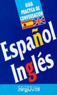 GUIA PRACTICA DE CONVERSACION ESPAÑOL/INGLES