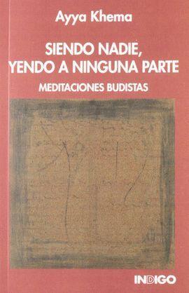 SIENDO NADIE, YENDO A NINGUNA PARTE. MEDITACIONES BUDISTAS