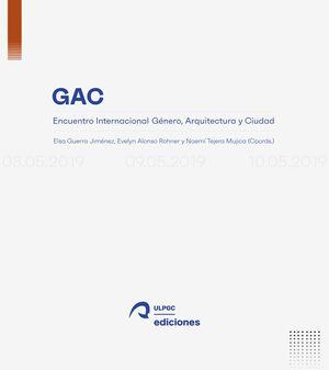 GAC. ENCUENTRO INTERNACIONAL GÉNERO, ARQUITECTURA Y CIUDAD